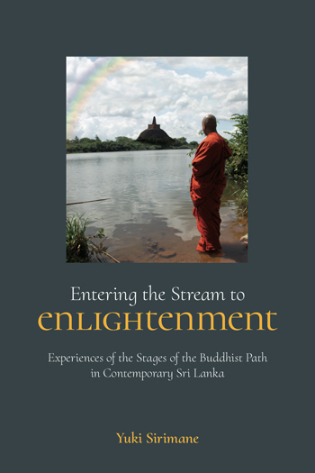 Entering the Stream to Enlightenment - Experiences of the Stages of the Buddhist Path in Contemporary Sri Lanka - Yuki Sirimane