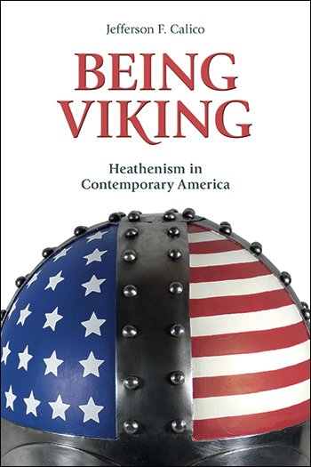Being Viking - Heathenism in Contemporary America - Jefferson F. Calico