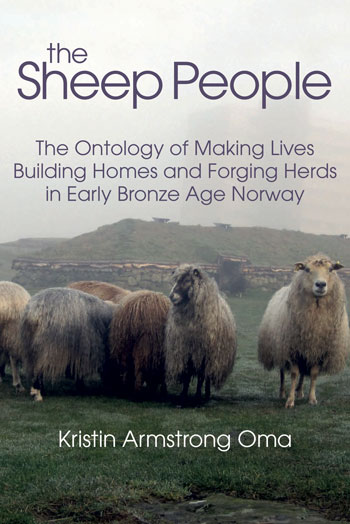 The Sheep People - The Ontology of Making Lives, Building Homes and Forging Herds in Early Bronze Age Norway - Kristin Armstrong Oma