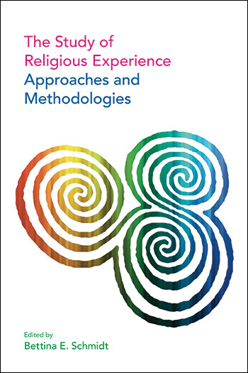 The Study of Religious Experience - Approaches and Methodologies - Bettina E. Schmidt