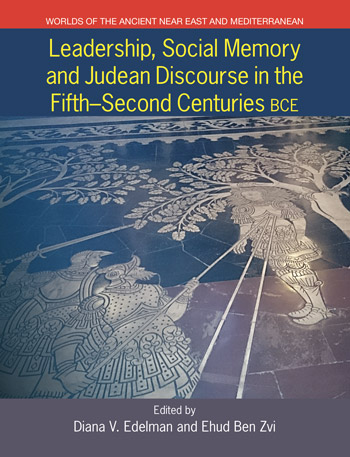 Leadership, Social Memory and Judean Discourse in the Fifth - Second Centuries BCE - Diana V. Edelman