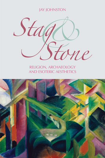 Stag and Stone - Religion, Archaeology and Esoteric Aesthetics - Jay Johnston