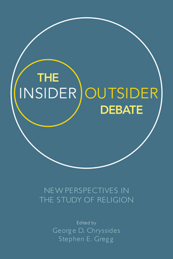 The Insider/Outsider Debate - New Perspectives in the Study of Religion - George D. Chryssides