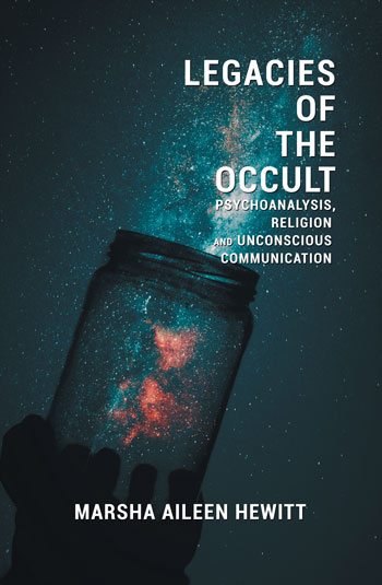 Legacies of the Occult - Psychoanalysis, Religion, and Unconscious Communication - Marsha Aileen Hewitt