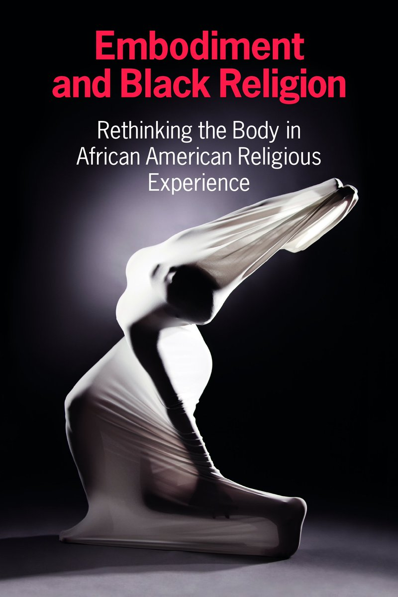 Embodiment and Black Religion - Rethinking the Body in African American Religious Experience - CERCL Writing Collective