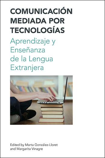 Comunicación Mediada por Tecnologías - Aprendizaje y Enseñanza de la Lengua Extranjera - Marta González-Lloret