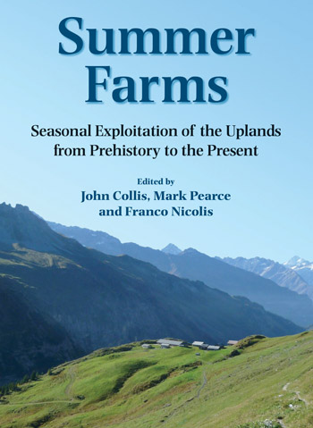 Summer Farms - Seasonal Exploitation of the Uplands from Prehistory to the Present - John R. Collis