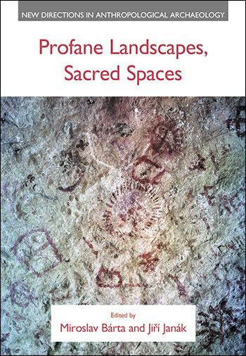 Profane Landscapes, Sacred Spaces - Miroslav Bárta