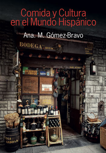 Comida y cultura en el mundo hispánico/Food and Culture in the Hispanic World - Ana M. Gómez-Bravo