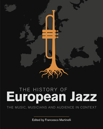 The History of European Jazz - The Music, Musicians and Audience in Context - Francesco Martinelli