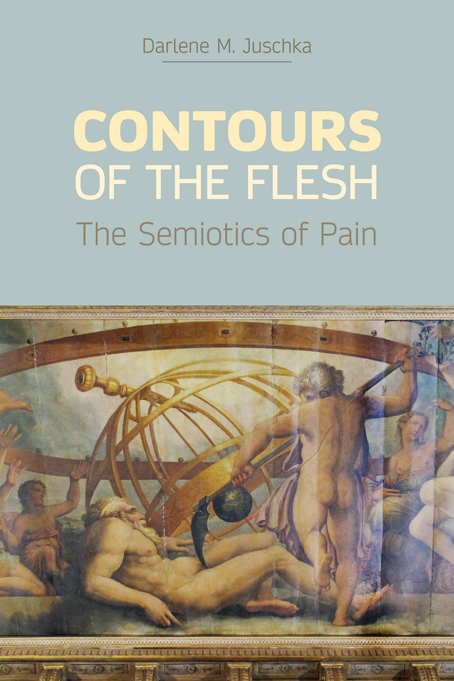 Contours of the Flesh - The Semiotics of Pain - Darlene M. Juschka