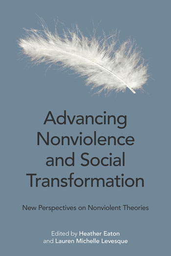 Advancing Nonviolence and Social Transformation - New Perspectives on Nonviolent Theories - Heather Eaton
