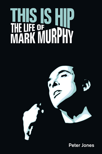 This is Hip - The Life of Mark Murphy - Peter Jones