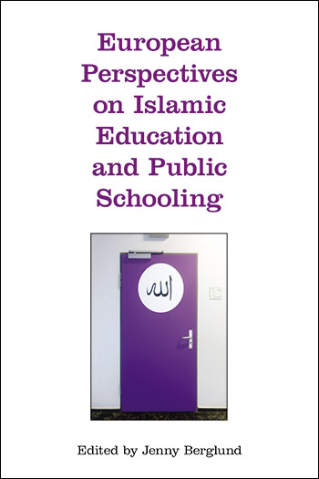 European Perspectives on Islamic Education and Public Schooling - Jenny Berglund