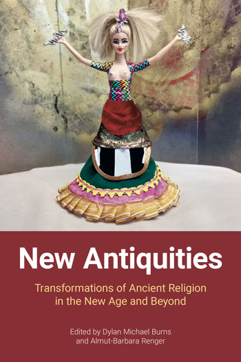 New Antiquities - Transformations of Ancient Religion in the New Age and Beyond - Dylan Michael Burns