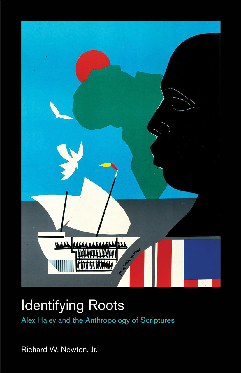 Identifying Roots - Alex Haley and the Anthropology of Scriptures - Richard W. Newton, Jr.
