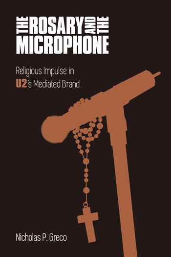 The Rosary and the Microphone - Religious Impulse in U2's Mediated Brand - Nicholas P. Greco