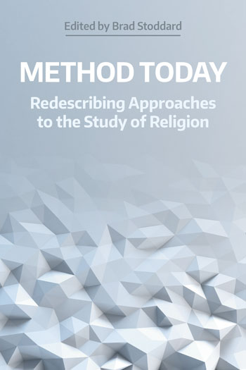 Method Today - Redescribing Approaches to the Study of Religion - Brad Stoddard