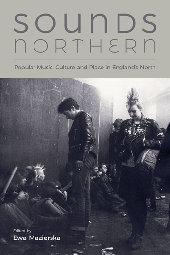 Sounds Northern - Popular Music, Culture and Place in England's North - Ewa Mazierska