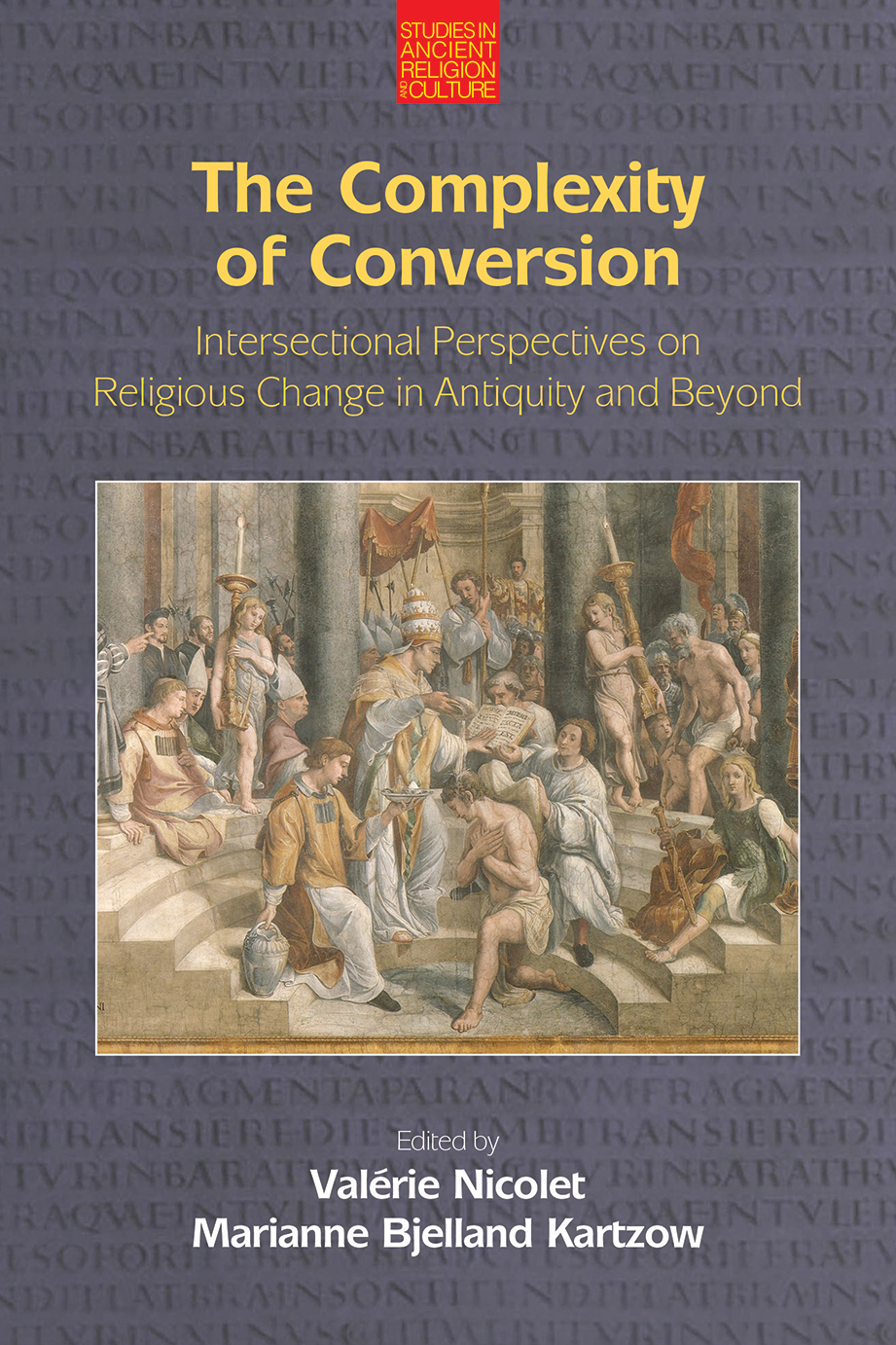 The Complexity of Conversion - Intersectional Perspectives on Religious Change in Antiquity and Beyond - Valérie Nicolet