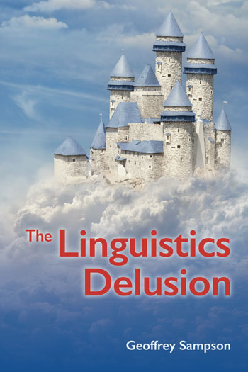 The Linguistics Delusion - Geoffrey Sampson