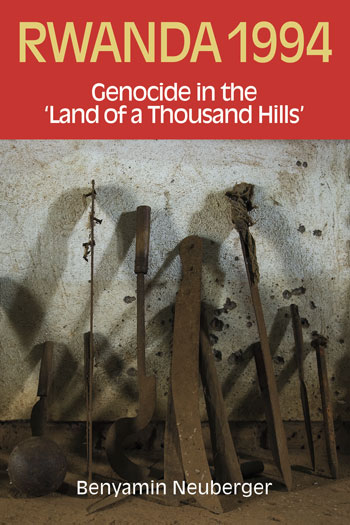 Rwanda 1994 - Genocide in the 'Land of a Thousand Hills' - Benyamin Neuberger
