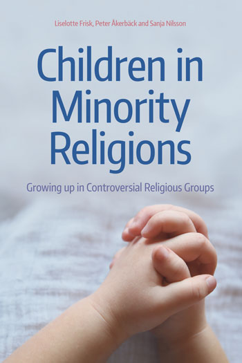 Children in Minority Religions - Growing Up in Controversial Religious Groups - Liselotte Frisk