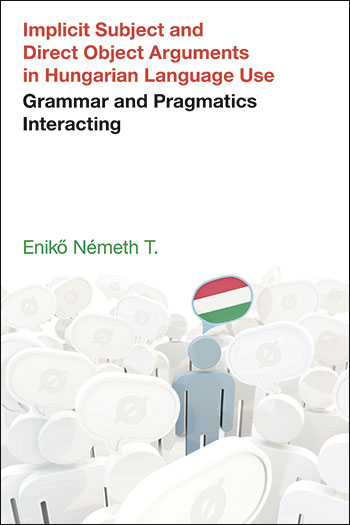 Implicit Subject and Direct Object Arguments in Hungarian Language Use - Grammar and Pragmatics Interacting - Enikő Németh T.