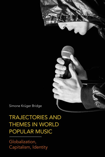 Trajectories and Themes in World Popular Music - Globalization, Capitalism, Identity - Simone Krüger Bridge