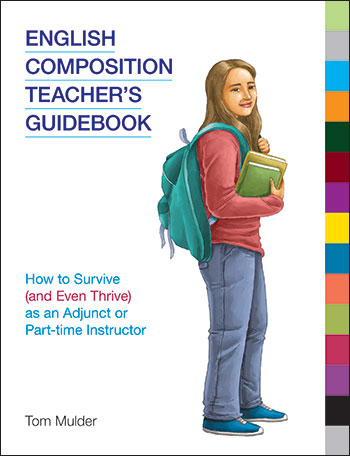 English Composition Teacher's Guidebook - How to Survive (and Even Thrive) as an Adjunct or Part-time Instructor - Tom Mulder