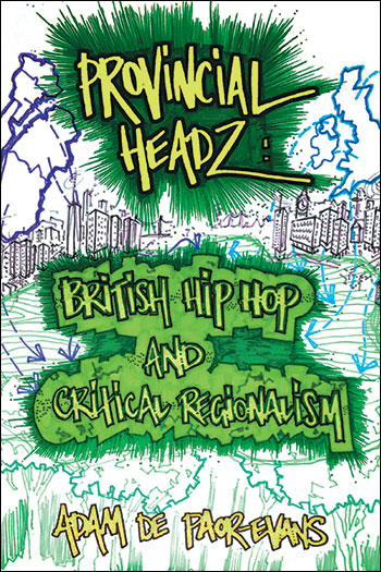 Provincial Headz - British Hip Hop and Critical Regionalism - Adam de Paor-Evans