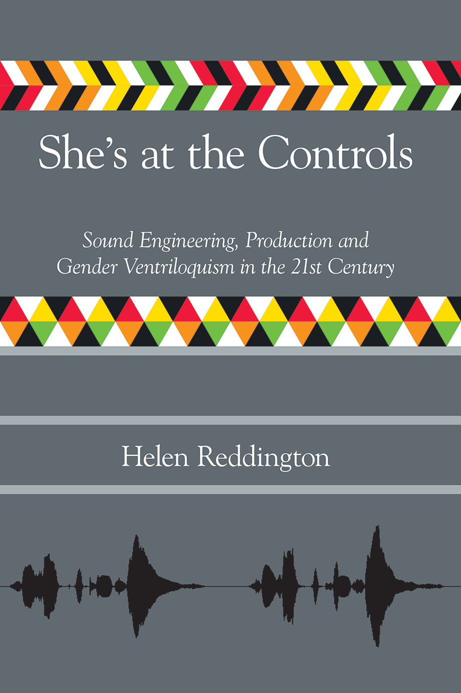 She's at the Controls - Sound Engineering, Production and Gender Ventriloquism in the 21st Century - Helen Reddington