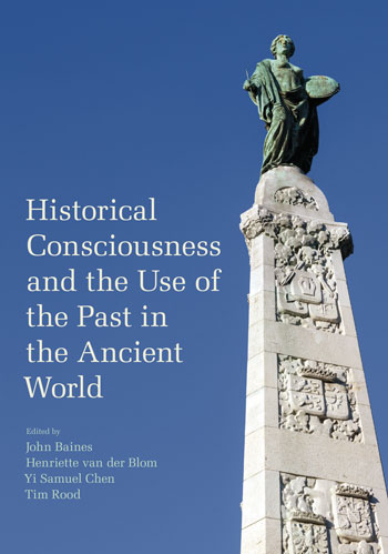 Historical Consciousness and the Use of the Past in the Ancient World - John Baines