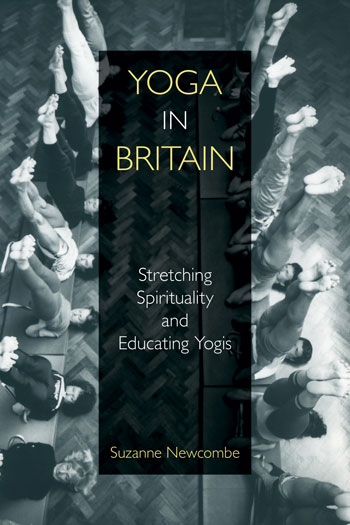 Yoga in Britain - Stretching Spirituality and Educating Yogis - Suzanne Newcombe