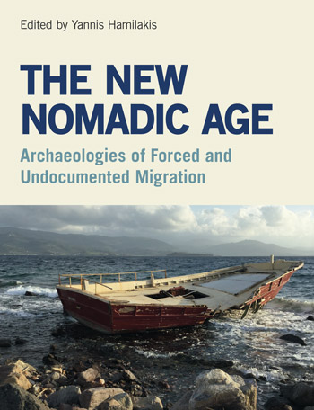 The New Nomadic Age - Archaeologies of Forced and Undocumented Migration - Yannis Hamilakis