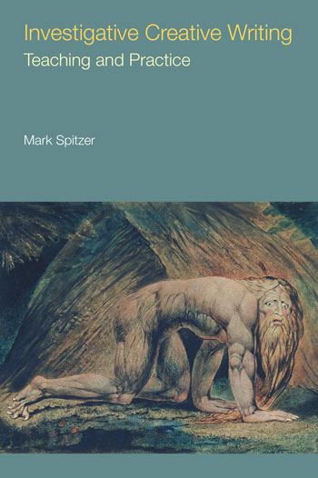 Investigative Creative Writing - Teaching and Practice - Mark Spitzer