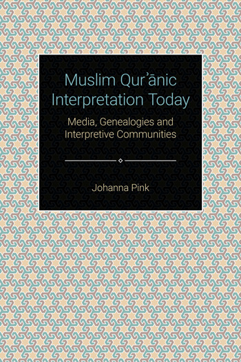 Muslim Qur??nic Interpretation Today - Media, Genealogies and Interpretive Communities - Johanna Pink