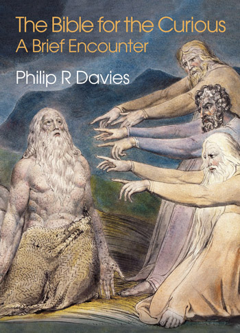 The Bible for the Curious - A Brief Encounter - Philip R. Davies†