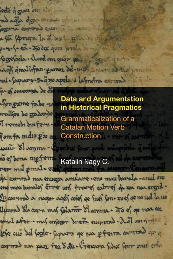 Data and Argumentation in Historical Pragmatics - Grammaticalization of a Catalan Motion Verb Construction - Katalin Nagy C.