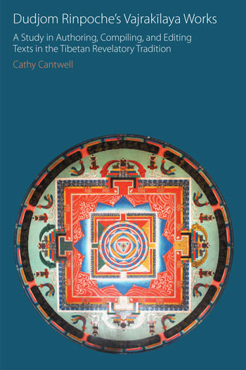 Dudjom Rinpoche's Vajrakīlaya Works - A Study in Authoring, Compiling, and Editing Texts in the Tibetan Revelatory Tradition - Cathy Cantwell