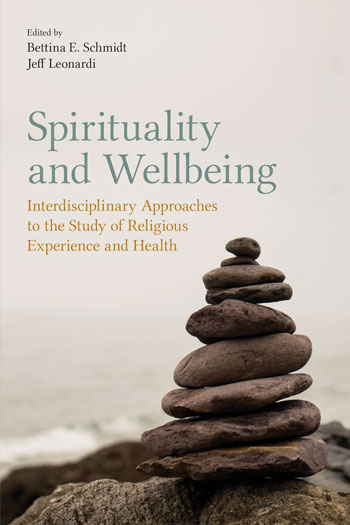Spirituality and Wellbeing - Interdisciplinary Approaches to the Study of Religious Experience and Health - Bettina E. Schmidt