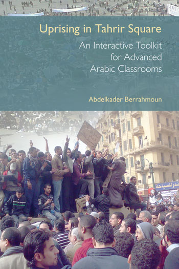 Uprising in Tahrir Square - An Interactive Toolkit for Advanced Arabic Classrooms - Abdelkader Berrahmoun