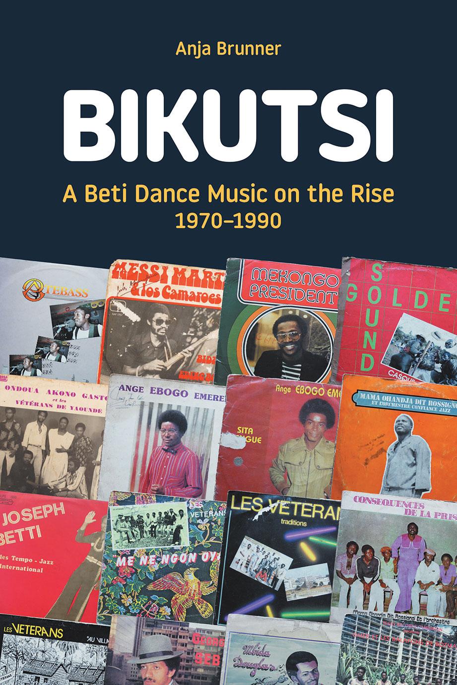 Bikutsi - A Beti Dance Music on the Rise, 1970–1990 - Anja Brunner
