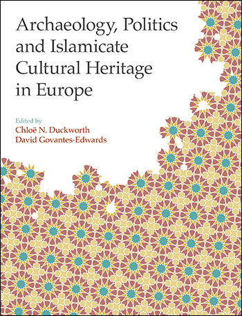Archaeology, Politics and Islamicate Cultural Heritage in Europe - David Govantes-Edwards