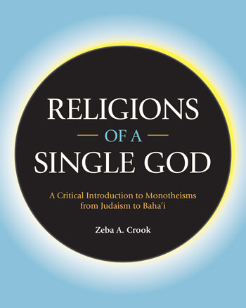 Religions of a Single God - A Critical Introduction to Monotheisms from Judaism to Baha'i - Zeba A. Crook