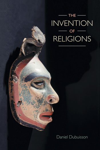 The Invention of Religions - Daniel Dubuisson