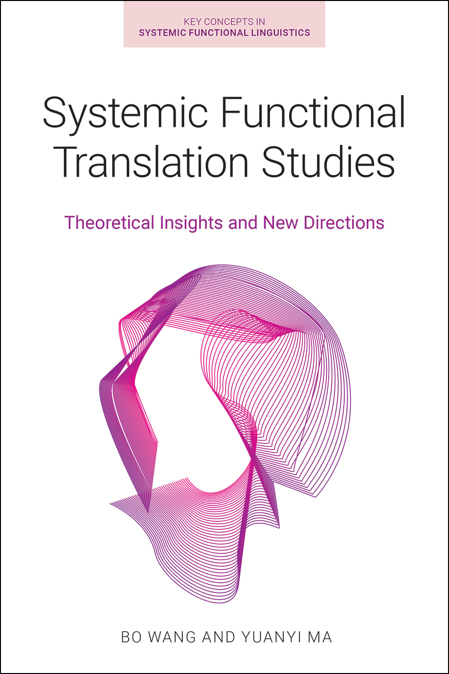 Systemic Functional Translation Studies - Theoretical Insights and New Directions - Bo Wang