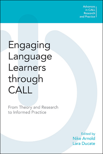 Engaging Language Learners through CALL - From Theory and Research to Informed Practice - Nike Arnold
