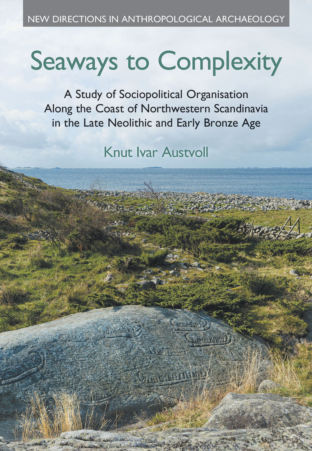 Seaways to Complexity - A Study of Sociopolitical Organisation Along the Coast of Northwestern Scandinavia in the Late Neolithic and Early Bronze Age - Knut Ivar Austvoll