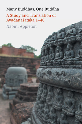 Many Buddhas, One Buddha - A Study and Translation of Avadānaśataka 1-40 - Naomi Appleton